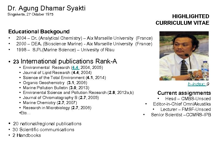 Dr. Agung Dhamar Syakti Singakerta, 27 Oktober 1975 HIGHLIGHTED CURRICULUM VITAE Educational Backgound •