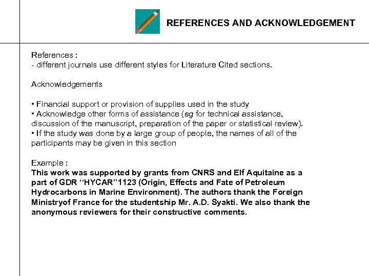 REFERENCES AND ACKNOWLEDGEMENT References : - different journals use different styles for Literature Cited