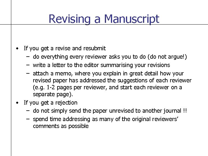 Revising a Manuscript • If you get a revise and resubmit – do everything