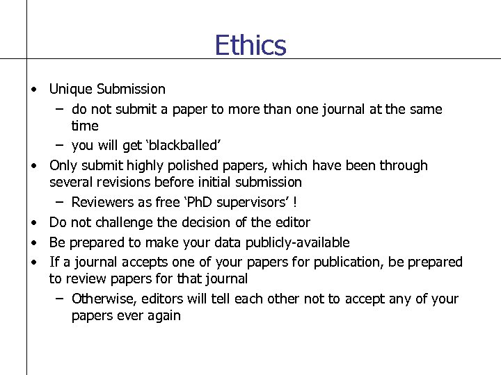 Ethics • Unique Submission – do not submit a paper to more than one