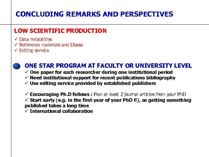 CONCLUDING REMARKS AND PERSPECTIVES LOW SCIENTIFIC PRODUCTION ü Data reliabilities ü Reference materials and