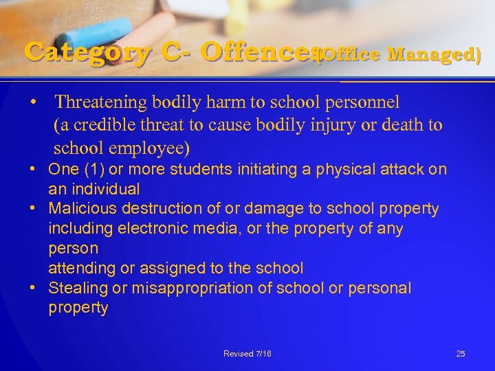 Category C- Offences (Office Managed) • Threatening bodily harm to school personnel (a credible