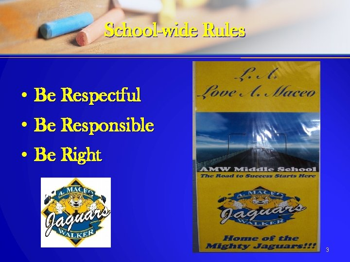 School-wide Rules • Be Respectful • Be Responsible • Be Right 3