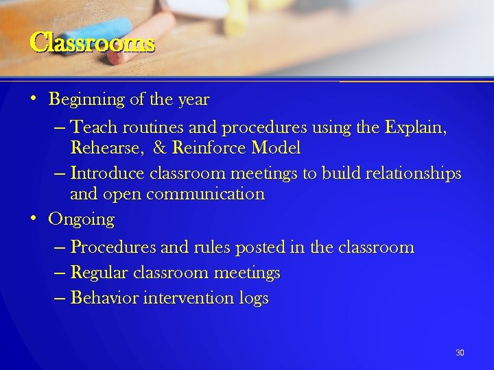 Classrooms • Beginning of the year – Teach routines and procedures using the Explain,