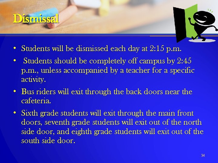 Dismissal • Students will be dismissed each day at 2: 15 p. m. •
