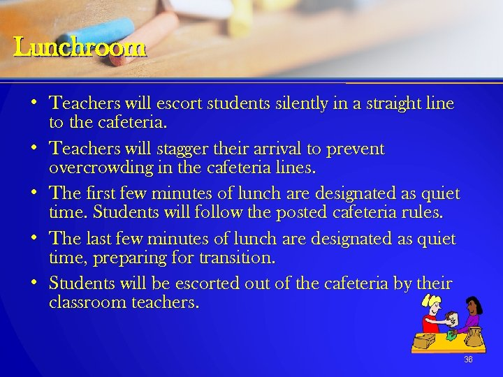 Lunchroom • Teachers will escort students silently in a straight line to the cafeteria.
