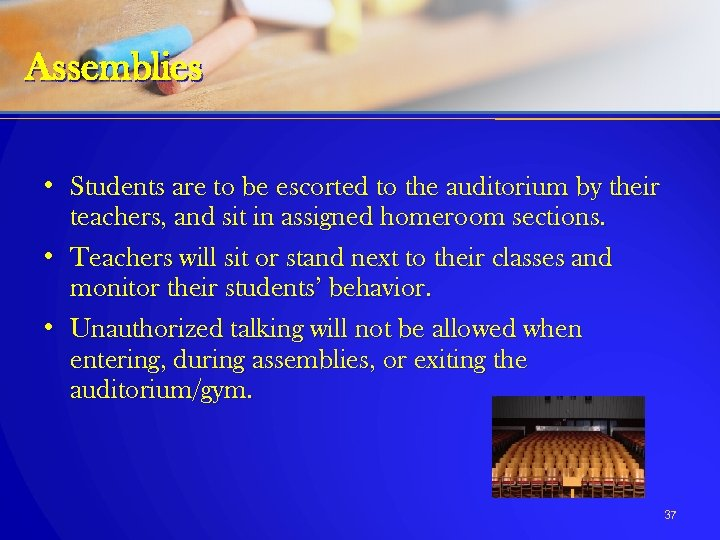Assemblies • Students are to be escorted to the auditorium by their teachers, and