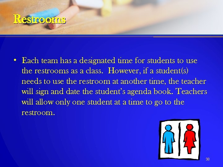 Restrooms • Each team has a designated time for students to use the restrooms