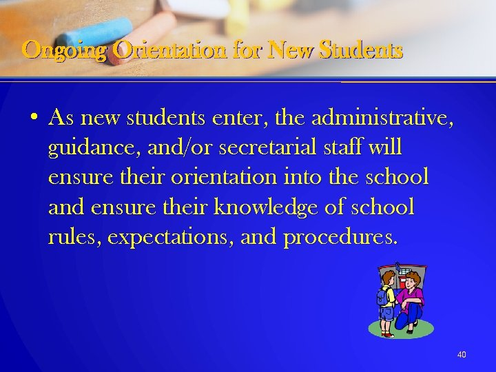 Ongoing Orientation for New Students • As new students enter, the administrative, guidance, and/or