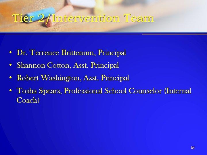 Tier 2/Intervention Team • Dr. Terrence Brittenum, Principal • Shannon Cotton, Asst. Principal •