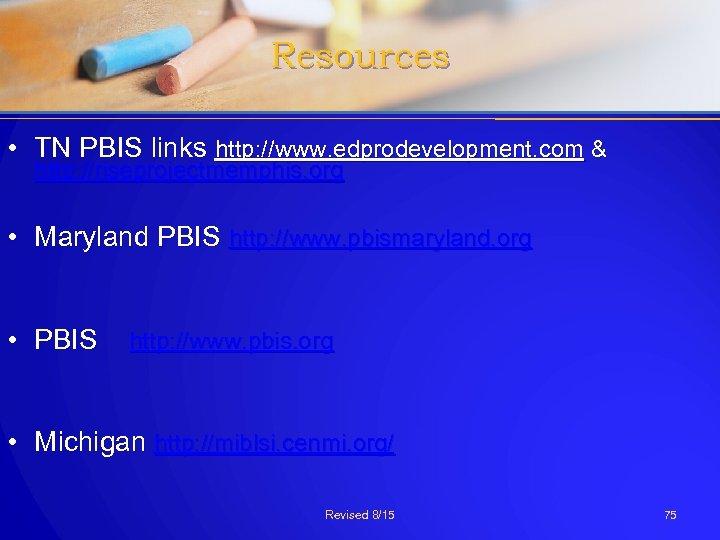 Resources • TN PBIS links http: //www. edprodevelopment. com & http: //riseprojectmemphis. org •