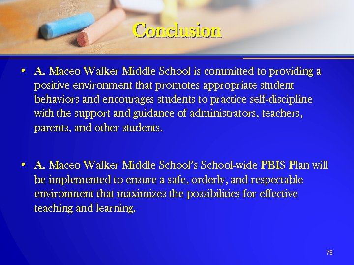Conclusion • A. Maceo Walker Middle School is committed to providing a positive environment