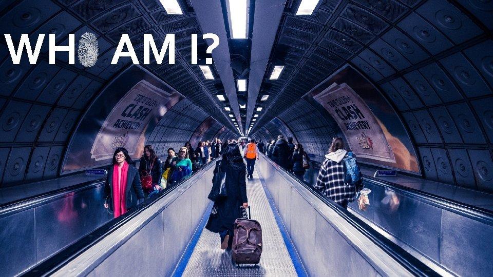 WH AM I?