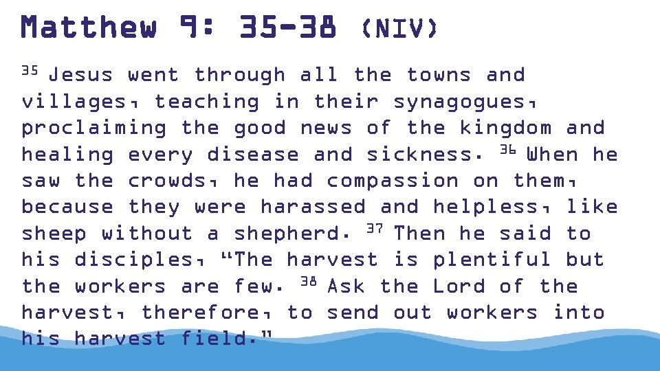 Matthew 9: 35 -38 (NIV) 35 Jesus went through all the towns and villages,