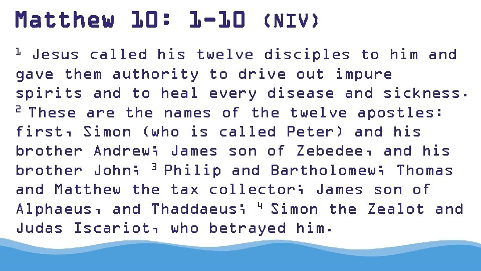 Matthew 10: 1 -10 (NIV) 1 Jesus called his twelve disciples to him and