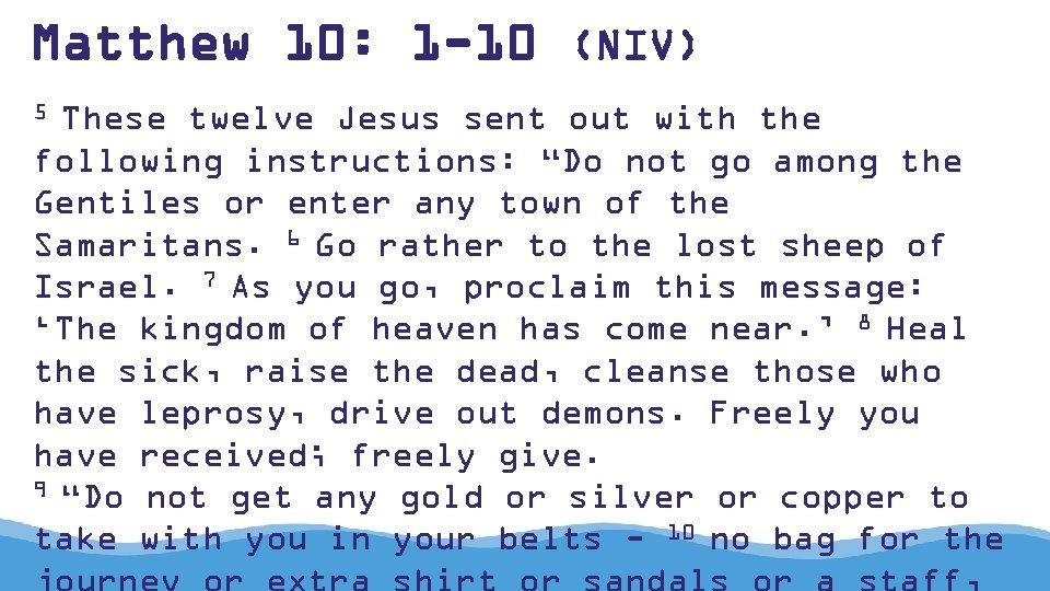 Matthew 10: 1 -10 (NIV) 5 These twelve Jesus sent out with the following