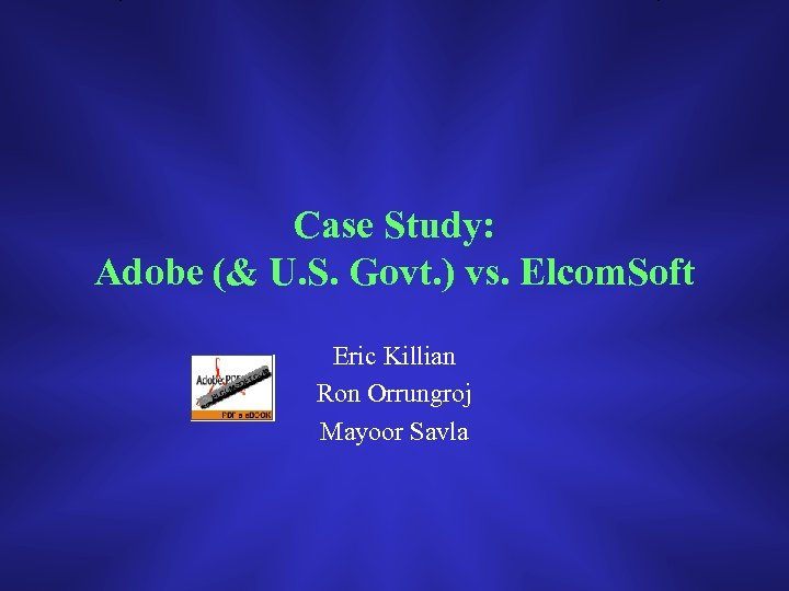 Case Study: Adobe (& U. S. Govt. ) vs. Elcom. Soft Eric Killian Ron