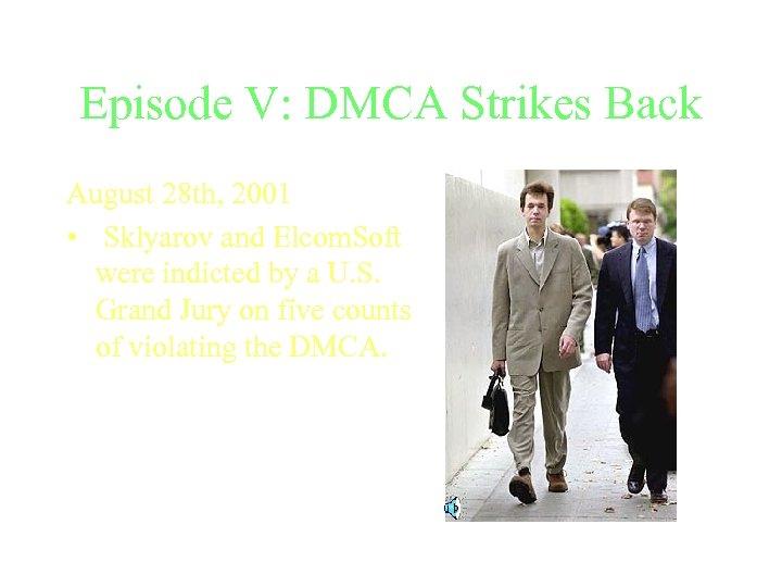 Episode V: DMCA Strikes Back August 28 th, 2001 • Sklyarov and Elcom. Soft