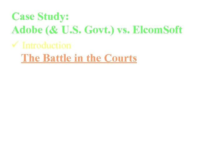 Case Study: Adobe (& U. S. Govt. ) vs. Elcom. Soft ü Introduction The
