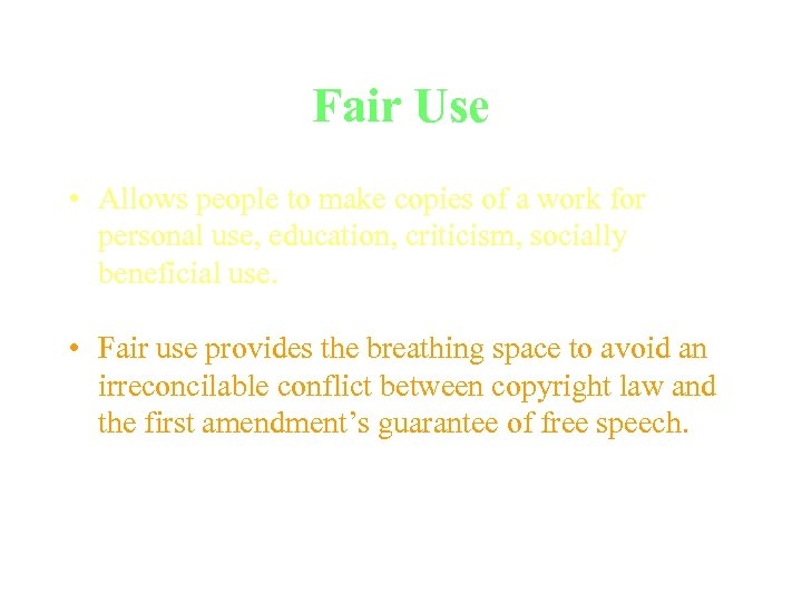 Fair Use • Allows people to make copies of a work for personal use,