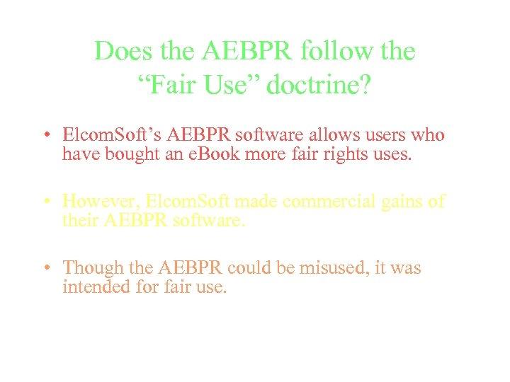 "Does the AEBPR follow the ""Fair Use"" doctrine? • Elcom. Soft's AEBPR software allows"