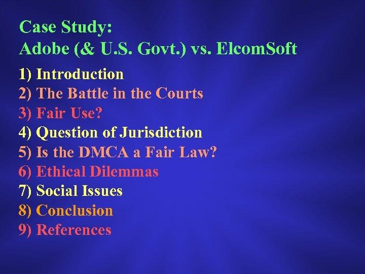 Case Study: Adobe (& U. S. Govt. ) vs. Elcom. Soft 1) Introduction 2)