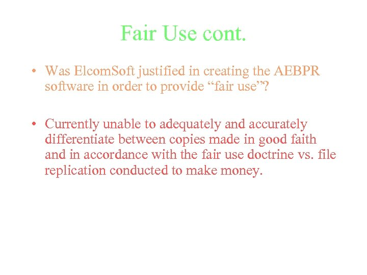 Fair Use cont. • Was Elcom. Soft justified in creating the AEBPR software in