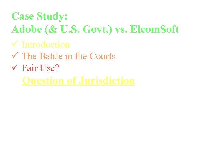 Case Study: Adobe (& U. S. Govt. ) vs. Elcom. Soft ü Introduction ü