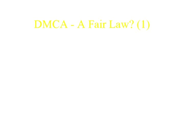 DMCA - A Fair Law? (1) • Case – Judicial test of the DMCA.