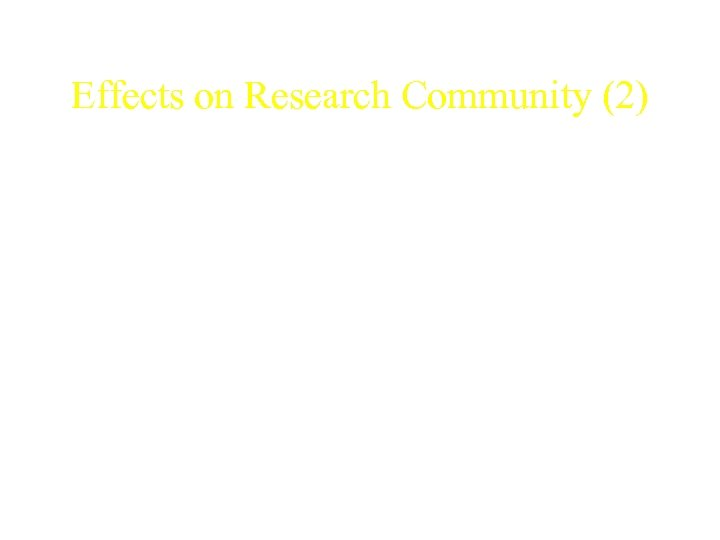 Effects on Research Community (2) • The rise of the Internet has allowed for