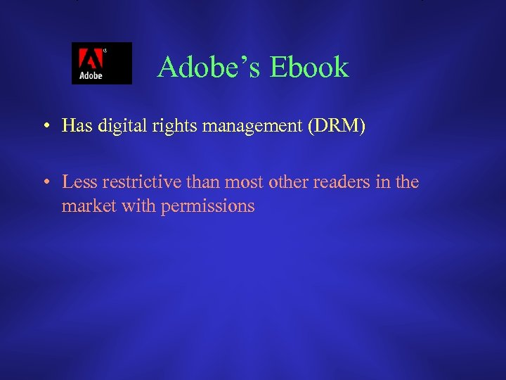 Adobe's Ebook • Has digital rights management (DRM) • Less restrictive than most other