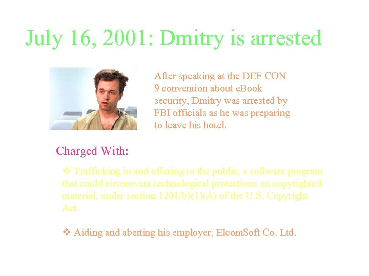 July 16, 2001: Dmitry is arrested After speaking at the DEF CON 9 convention