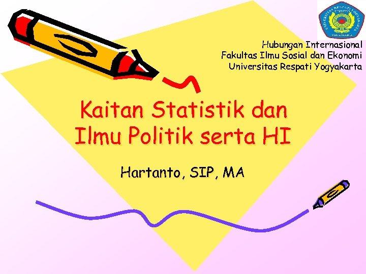 Hubungan Internasional Fakultas Ilmu Sosial dan Ekonomi Universitas Respati Yogyakarta Kaitan Statistik dan Ilmu