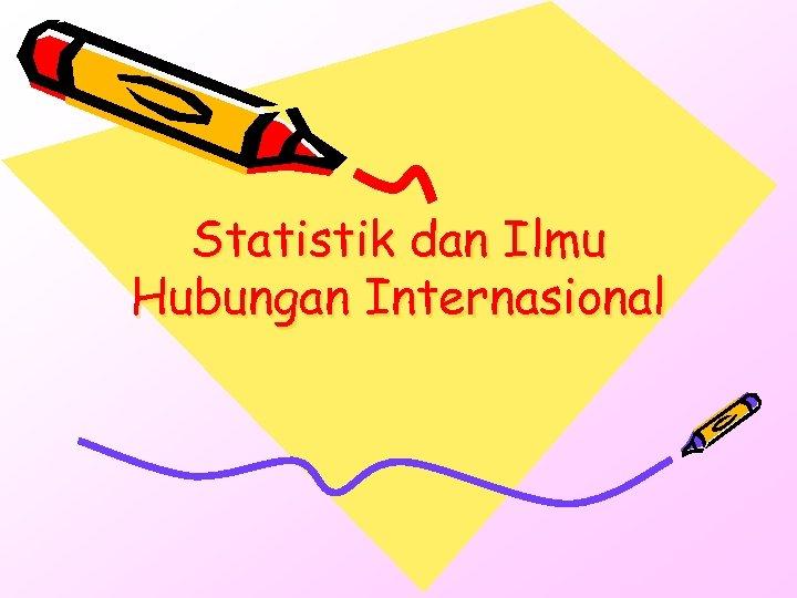 Statistik dan Ilmu Hubungan Internasional