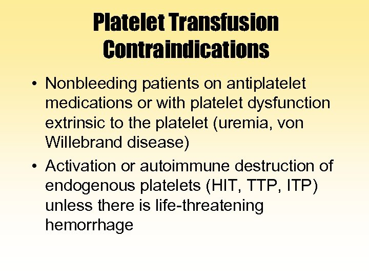 Platelet Transfusion Contraindications • Nonbleeding patients on antiplatelet medications or with platelet dysfunction extrinsic