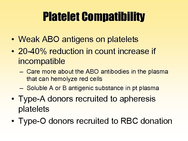 Platelet Compatibility • Weak ABO antigens on platelets • 20 -40% reduction in count