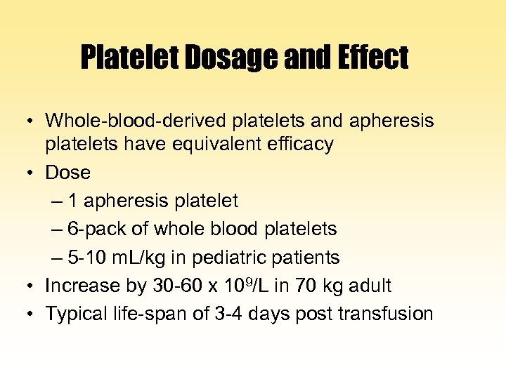 Platelet Dosage and Effect • Whole-blood-derived platelets and apheresis platelets have equivalent efficacy •