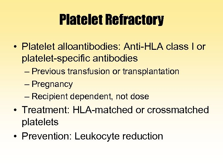 Platelet Refractory • Platelet alloantibodies: Anti-HLA class I or platelet-specific antibodies – Previous transfusion