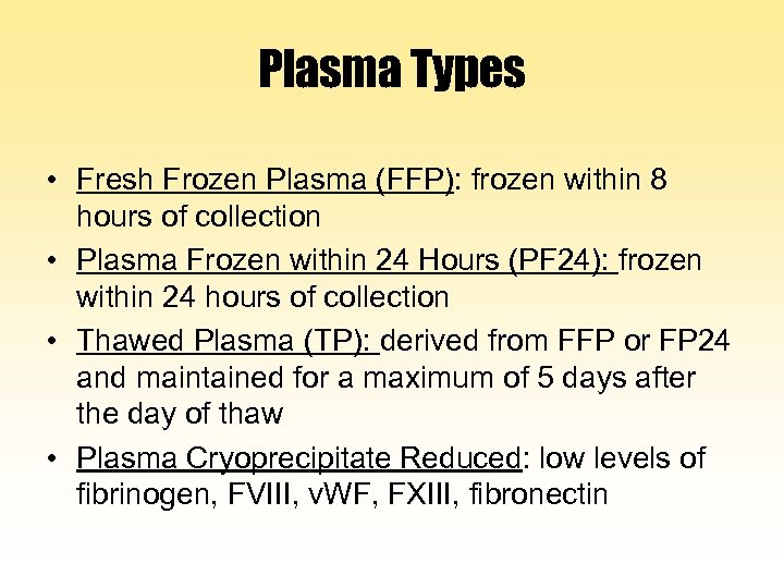 Plasma Types • Fresh Frozen Plasma (FFP): frozen within 8 hours of collection •