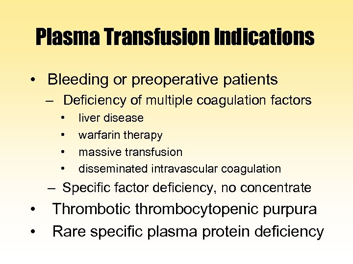 Plasma Transfusion Indications • Bleeding or preoperative patients – Deficiency of multiple coagulation factors