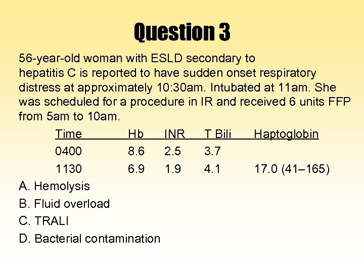 Question 3 56 -year-old woman with ESLD secondary to hepatitis C is reported to