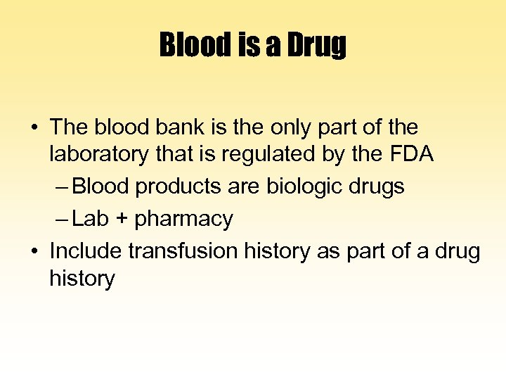 Blood is a Drug • The blood bank is the only part of the