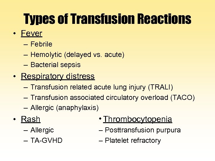 Types of Transfusion Reactions • Fever – Febrile – Hemolytic (delayed vs. acute) –
