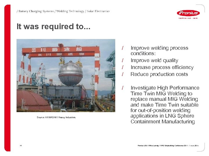 It was required to. . . / / / Source: KAWASAKI Heavy Industries 14