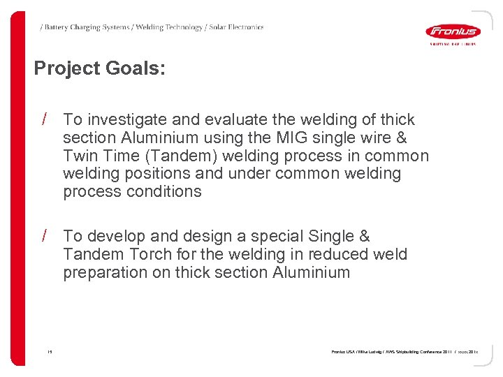 Project Goals: / To investigate and evaluate the welding of thick section Aluminium using