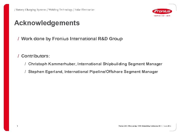 Acknowledgements / Work done by Fronius International R&D Group / Contributors: / Christoph Kammerhuber,
