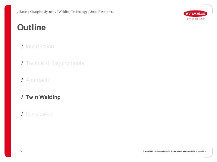 Outline / Introduction / Technical Requirements / Approach / Twin Welding / Conclusion 34