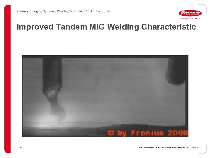 Improved Tandem MIG Welding Characteristic 42 Fronius USA / Mike Ludwig / AWS Shipbuilding