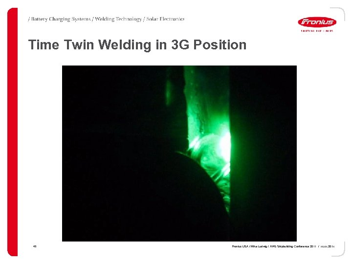 Time Twin Welding in 3 G Position 45 Fronius USA / Mike Ludwig /