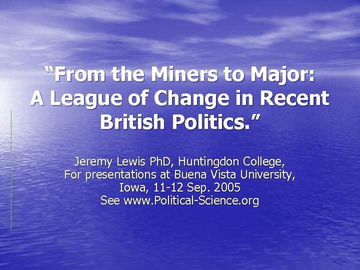 """From the Miners to Major: A League of Change in Recent British Politics. """